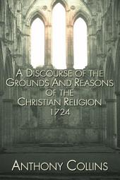 A Discourse of the Grounds and Reasons of the Christian Religion 1724