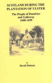 Scotland During the Plantation of Ulster: The People of Dumfries and Galloway, 1600-1699