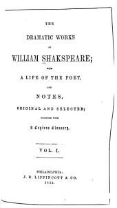 The Dramatic Works of William Shakspeare: With a Life of the Poet, and Notes, Original and Selected; Together with a Copious Glossary, Volume 1