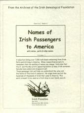 Names of Irish Passengers to America: With Dates, Ports & Ship Names : from the Archives of the Irish Genealogical Foundation