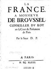 La France a Monsieur de Broussel, Conseiller du Roy en sa Cour de Parlement de Paris