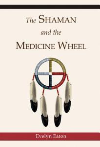 The Shaman and the Medicine Wheel PDF