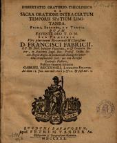 Dissertatio oratorio-theologica de sacra oratione intra certum temporis spatium limitanda. Prima, secunda, et tertia: quam ... sub præsidio ... Francisci Fabricii ...