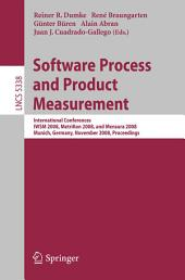 Software Process and Product Measurement: International Conferences IWSM 2008, Metrikon 2008, and Mensura 2008 Munich, Germany, November 18-19, 2008. Proceedings