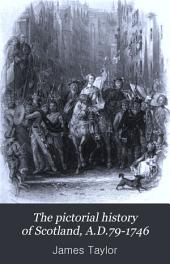 The pictorial history of Scotland, A.D.79-1746