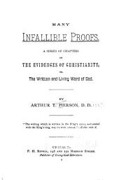 Many Infallible Proofs: A Series of Chapters on the Evidences of Christianity, Or, The Written and Living Word of God