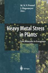 Heavy Metal Stress in Plants: From Molecules to Ecosystems