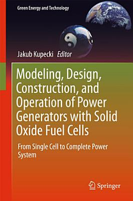 Modeling, Design, Construction, and Operation of Power Generators with Solid Oxide Fuel Cells