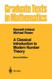 A Classical Introduction to Modern Number Theory: Edition 2