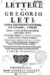 Lettere di Gregorio Leti, sopra differenti materie, con le proposte, e risposte. Da lui, ò vero a lui scritte nel corso di molti anni... parte prima [- parte seconda]