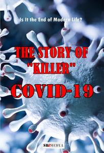 THE STORY OF    KILLER    COVID 19