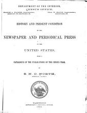 History and Present Condition of the Newspaper and Periodical Press of the United States: With a Catalogue of the Publications of the Census Year