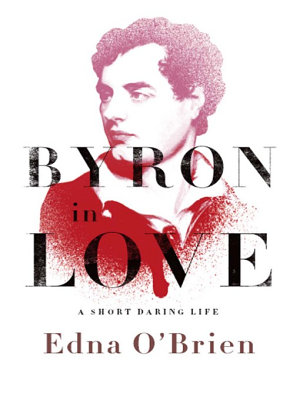 Byron in Love  A Short Daring Life