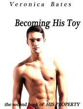 Becoming His Toy (Gay Erotica): Second book of His Property