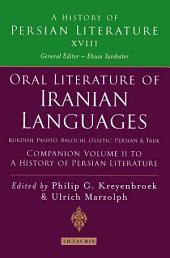 Oral Literature of Iranian Languages: Kurdish, Pashto, Balochi, Ossetic, Persian and Tajik: Companion Volume II: History of Persian Literature A, Volume 18