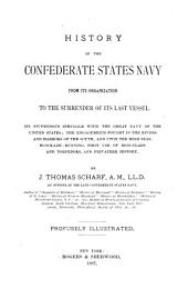 History of the Confederate States Navy from Its Organization to the Surrender of Its Last Vessel: Its Stupendous Struggle with the Great Navy of the United States; the Engagements Fought in the Rivers and Harbors of the South, and Upon the High Seas; Blockade-running, First Use of Iron-clads and Torpedoes, and Privateer History