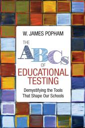 The ABCs of Educational Testing: Demystifying the Tools That Shape Our Schools