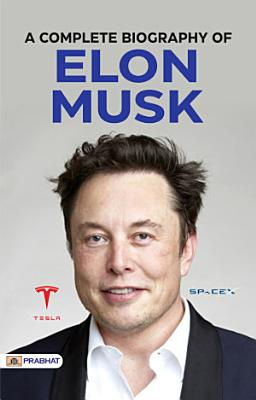 A COMPLETE BIOGRAPHY OF ELON MUSK