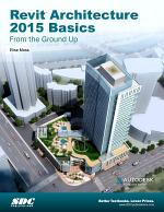 Revit Architecture 2015 Basics: From the Ground Up