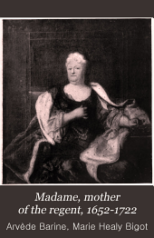 Madame, Mother of the Regent, 1652-1722