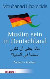 Muslim sein in Deutschland: Deutsch - Arabisch