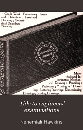 Aids to Engineers' Examinations: Prepared for Applicants of All Grades, with Questions and Answers. A Summary of the Principles and Practice of Steam Engineering