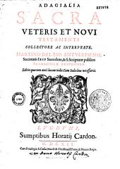 Adagialia sacra Veteris et Novi Testamenti collectore ac interprete Martino del Rio... [edente ejusdem fratre Hieronymo]