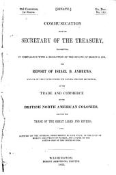 Communication from the secretary of the Treasury: transmitting, in compliance with a resolution of the Senate of March 8, 1851, the report of Israel D. Andrews ... on the trade and commerce of the British North American colonies, and upon the trade of the Great Lakes and rivers; also, notices of the internal improvements in each state, of the Gulf of Mexico and straits of Florida, and a paper on the cotton crop of the United States, Part 1