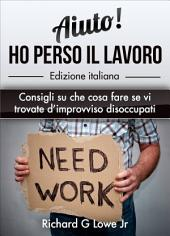 Aiuto! Ho perso il lavoro: Consigli su che cosa fare se vi trovate d'improvviso disoccupati