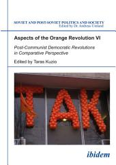 Aspects of the Orange Revolution VI: Post-Communist Democratic Revolutions in Comparative Perspective