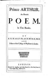 Prince Arthur: An Heroick Poem. In Ten Books