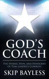 God's Coach: The Hymns, Hype, and Hypocrisy of Tom Landry's Cowboys