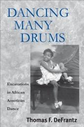 Dancing Many Drums: Excavations In African American Dance