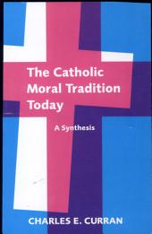 The Catholic Moral Tradition Today: A Synthesis