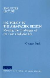 U.S. Policy in the Asia-Pacific Region: Meeting the Challenges of the Post Cold-War Era