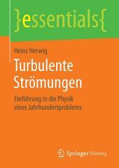 Turbulente Strömungen: Einführung in die Physik eines Jahrhundertproblems