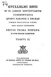 Guillelmi Estii In IV. libros Sententiarum commentaria: quibus pariter S. Thomae Summae theoligae partes omnes mirifice illustrantur, Volume 2
