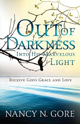 Out of Darkness  Into His Marvelous Light PDF