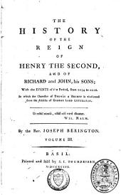 The History of the Reign of Henry the Second, and of Richard and John, His Sons: Volume 3