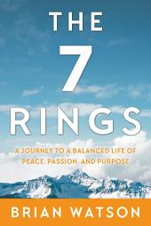 The 7 Rings: A Journey to a Balanced Life of Peace, Passion, And Purpose