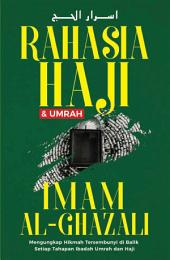 Rahasia Haji dan Umrah Imam Ghazali: Mengungkap Hikmah Tersembunyi di balik Setiap Tahapan Ibadah Umrah dan Haji