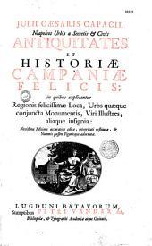 Julii Caesaris Capacii... Antiquitates et historiae Campaniae felicis...