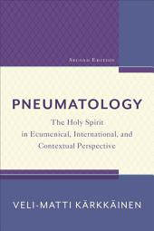 Pneumatology: The Holy Spirit in Ecumenical, International, and Contextual Perspective, Edition 2