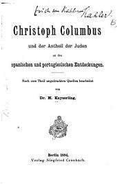 Christoph Columbus und der Antheil der Juden an den spanischen und portugiesischen Entdeckungen: nach zum Theil ungedruckten Quellen bearbeitet