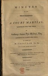 Minutes of the Proceedings at a Court Martial, Assembled for the Trial of Anthony James Pye Molloy, Esq. Captain of His Majesty's Ship Cæsar, as Taken by M. Greetham, ...