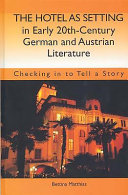 The Hotel as Setting in Early Twentieth-century German and Austrian Literature