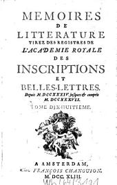 Mémoires de littérature tirez des registres de l'Académie Royale des Inscriptions et Belles Lettres: depuis ... jusq'à ...