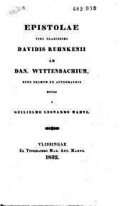 Epistolae viri clarissimi Davidis Ruhnkenii ad Dan. Wyttenbachium
