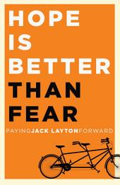 Hope Is Better Than Fear (e-book original): Paying Jack Layton Forward