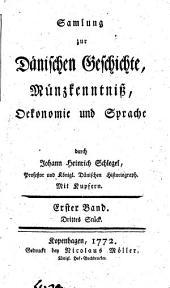 Samlung zur Dänischen Geschichte, Münzkenntniß, Ökonomie und Sprache: Band 1